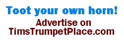Toot your own horn! Advertise on TimsTRumpetPlace.com