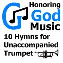 10 Hymns for Unaccompanied Trumpet by Tim Gray available at HonoringGodMusic.com
